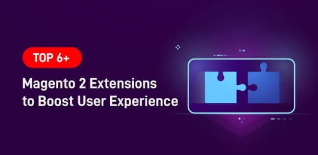 Top 6+ Magento 2 Extensions to Boost User Experience