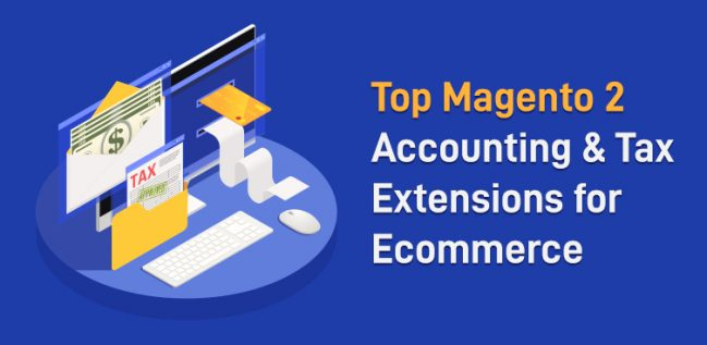 Top Magento 2 Accounting & Tax Extensions for Ecommerce