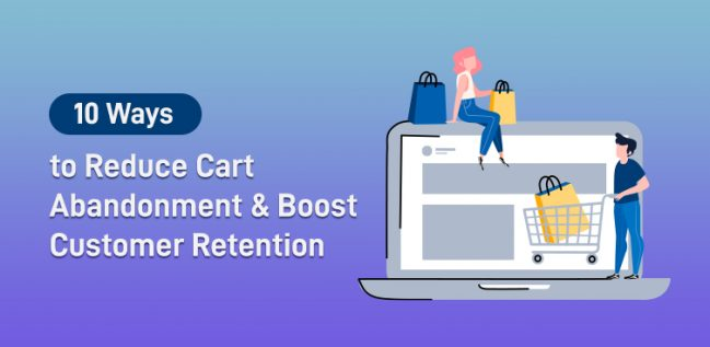 10 Ways to Reduce Cart Abandonment & Boost Customer Retention