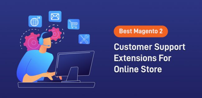Best Magento 2 Customer Support Extensions For Online Store