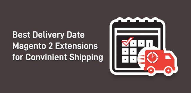 Best Delivery Date Magento 2 Extensions for Convenient Shipping
