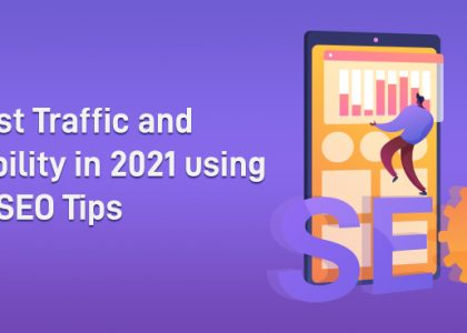 Boost Traffic and Visibility in 2021 using the SEO Tips