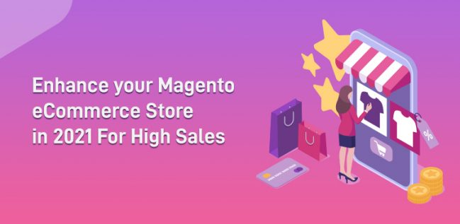 Enhance your Magento eCommerce Store in 2021 For High Sales