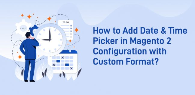 How to Add Date & Time Picker in Magento 2 Configuration with Custom Format