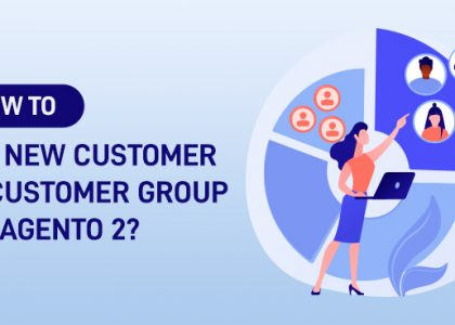 How to Add New Customer or Customer Group in Magento 2