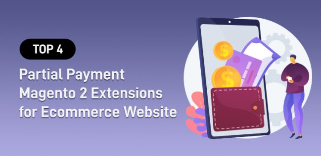 Top 4 Partial Payment Magento 2 Extensions for Ecommerce Website