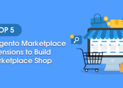 Top 5 Magento Marketplace Extensions to Build Marketplace Store