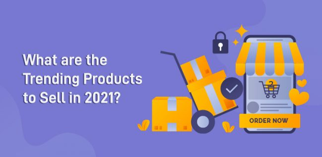 What are the Trending Products to Sell in 2021
