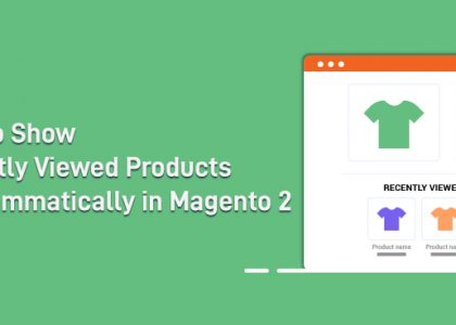 How to Show Recently Viewed Products Programmatically in Magento 2