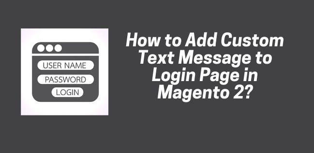 How to Add Custom Text Message to Login Page in Magento 2