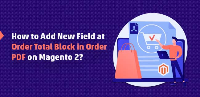 How to Add New Field at Order Total Block in Order PDF on Magento 2